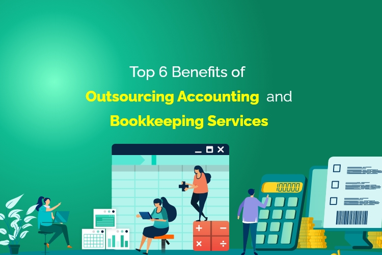 Top 6 Benefits of Outsourcing Accounting and Bookkeeping Services
