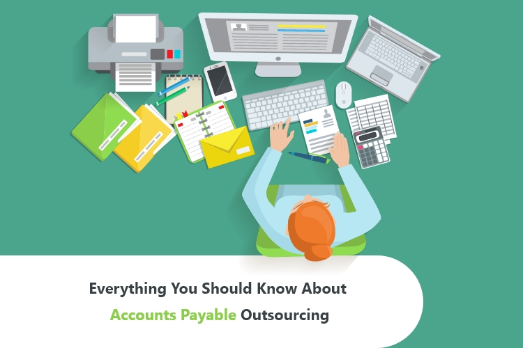 Everything You Should Know About Accounts Payable Outsourcing