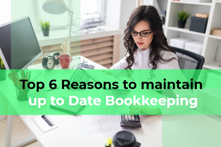 Top 6 Reasons to Maintain up to Date Bookkeeping