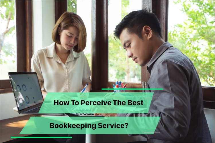 How to Perceive The Best Bookkeeping Service?