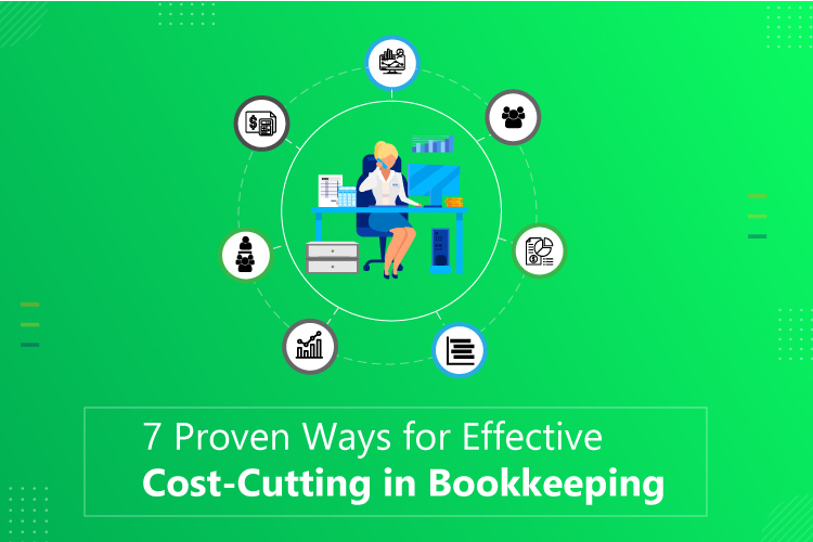 7 Proven Ways For Effective Cost-Cutting In Bookkeeping