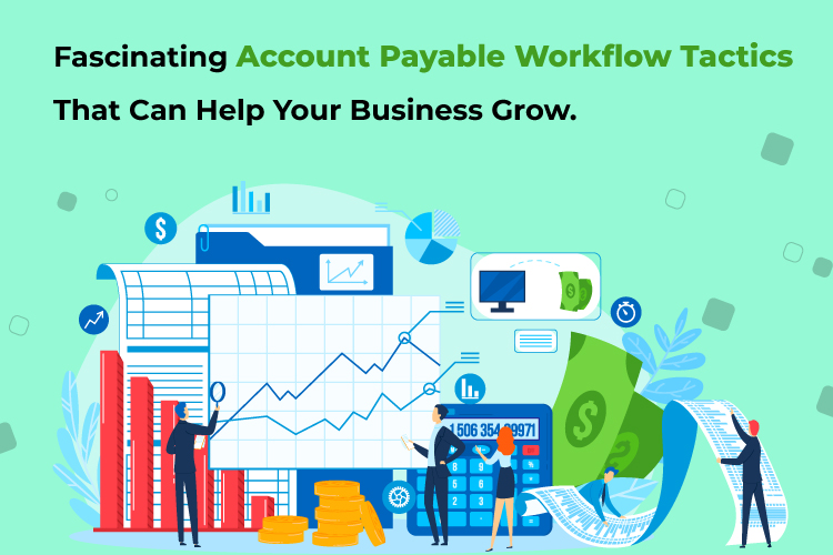 Fascinating Account Payable Workflow Tactics That Can Help Your Business Grow