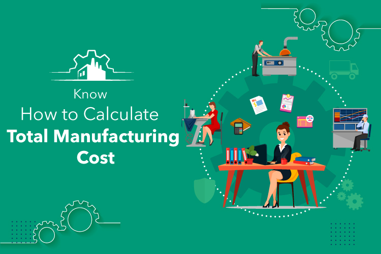 Know How to Calculate Total Manufacturing Cost