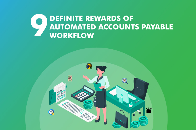 9 Definite Rewards of Automated Accounts Payable Workflow
