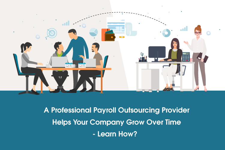 A Professional Payroll Outsourcing Provider Helps Your Company Grow Over Time - Learn How?